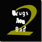 Drugs Are Bad 2